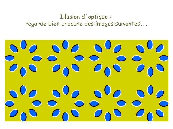 Illusion d´optique :  regarde bien chacune des images suivantes ...