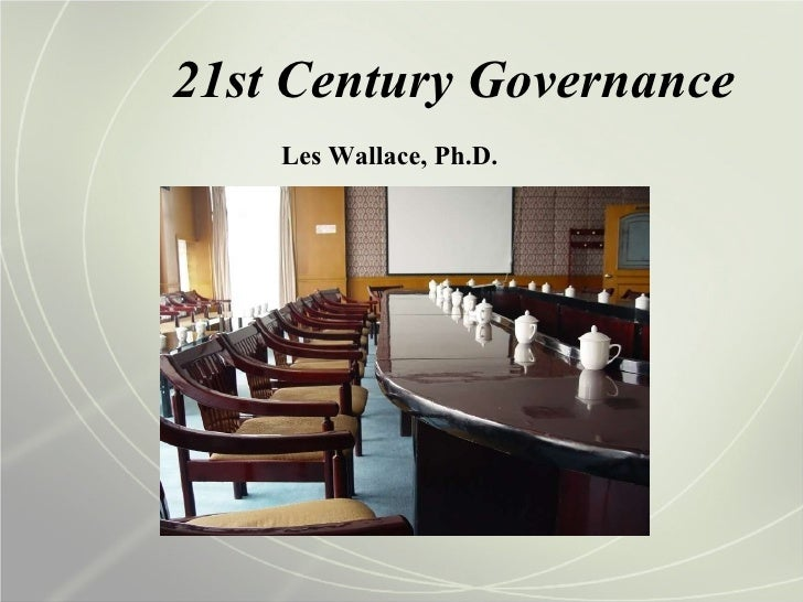 21st Century Governance Les Wallace, Ph.D.
