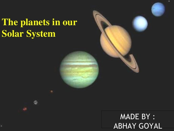 The planets in ourSolar System                      MADE BY :                     ABHAY GOYAL