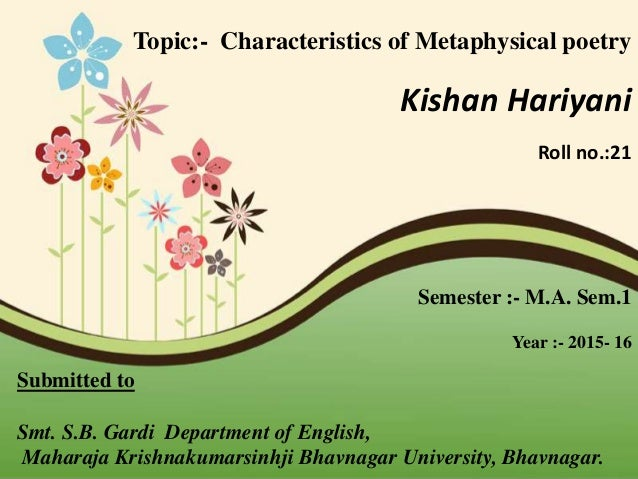 Topic:- Characteristics of Metaphysical poetry Kishan Hariyani Roll no.:21 Semester :- M.A. Sem.1 Year :- 2015- 16 Submitt...