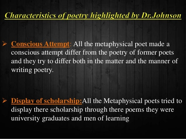 the main characteristics of the metaphysical poet My first educational presentation, on the characteristics of metaphysical poetry.