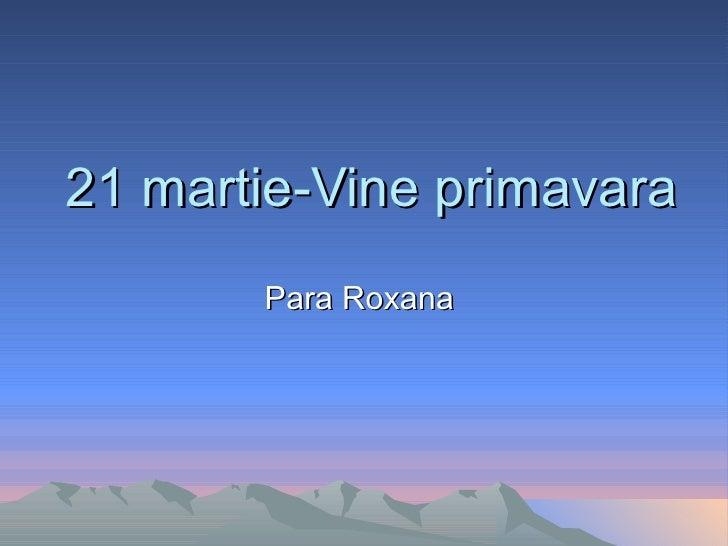 21 martie-Vine primavara Para Roxana