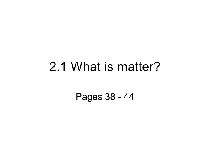2.1 What is matter? Pages 38 - 44