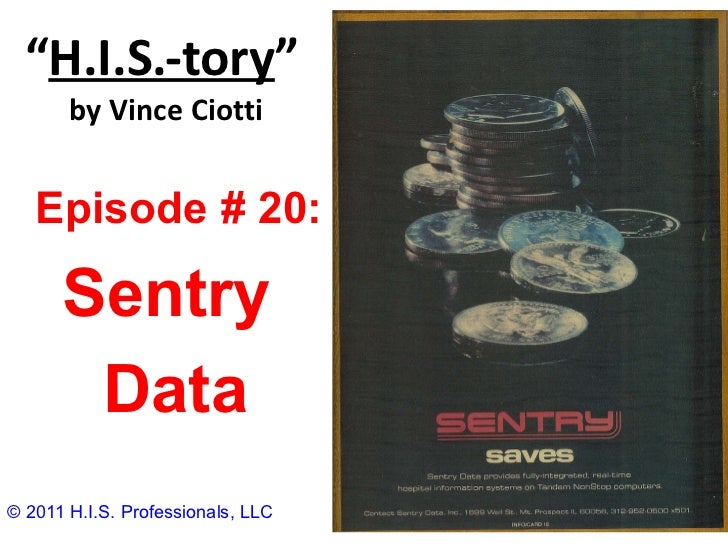 """"""" H.I.S.-tory """"   by Vince Ciotti © 2011 H.I.S. Professionals, LLC Episode # 20:  Sentry Data"""