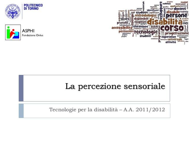 ASPHIFondazione Onlus                         La percezione sensoriale                   Tecnologie per la disabilità – A....