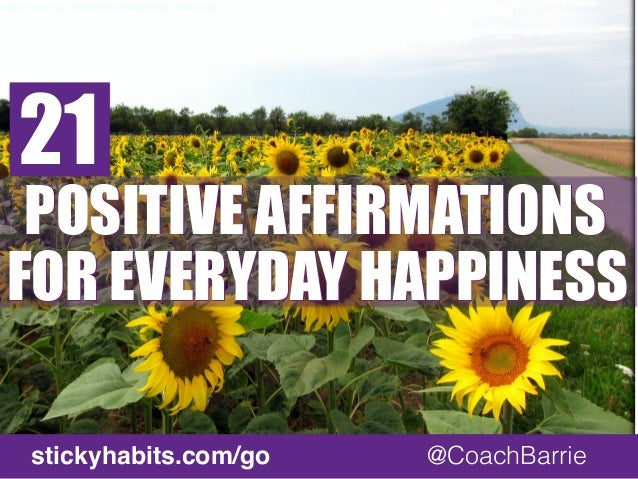https://www.flickr.com/photos/7486535@N03/14506236318  stickyhabits.com/go @CoachBarrie  21  POSITIVE AFFIRMATIONS  FOR EV...
