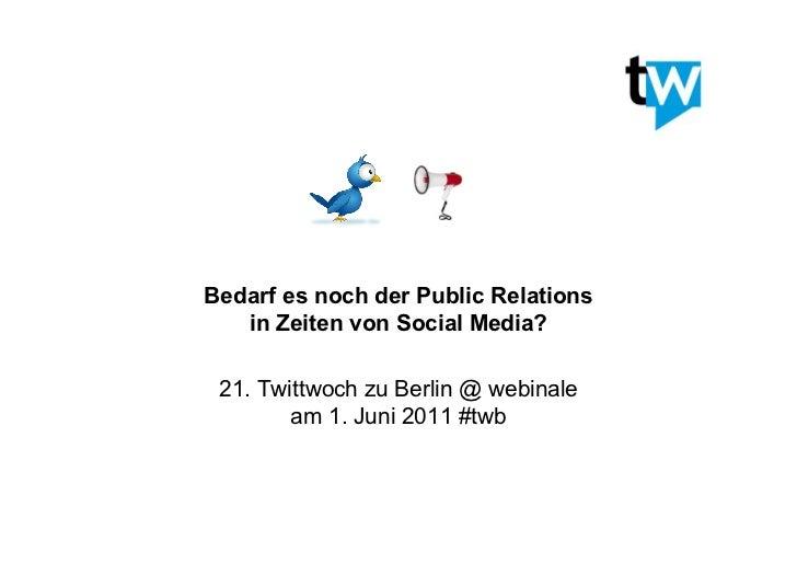 Bedarf es noch der Public Relations   in Zeiten von Social Media? 21. Twittwoch zu Berlin @ webinale        am 1. Juni 201...