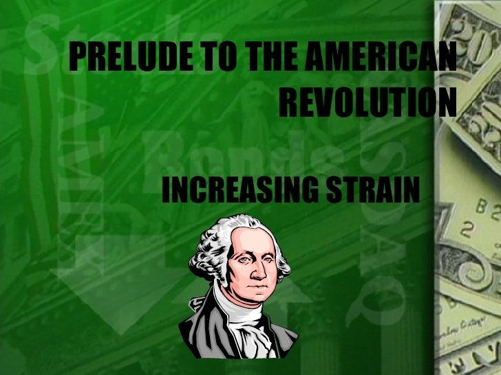PRELUDE TO THE AMERICAN REVOLUTION INCREASING STRAIN