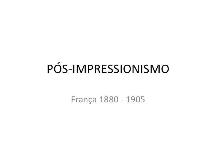 PÓS-IMPRESSIONISMO França 1880 - 1905