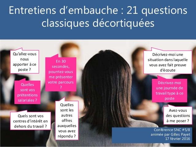 Entretiens d'embauche : 21 questions classiques décortiquées Conférence SNC #5/8 animée par Gilles Payet 17 février 2016 Q...