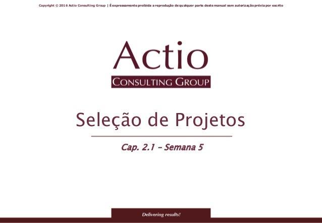 Copyright © 2016 Actio Consulting Group   É expressamente proibida a reprodução de qualquer parte deste manual sem autoriz...
