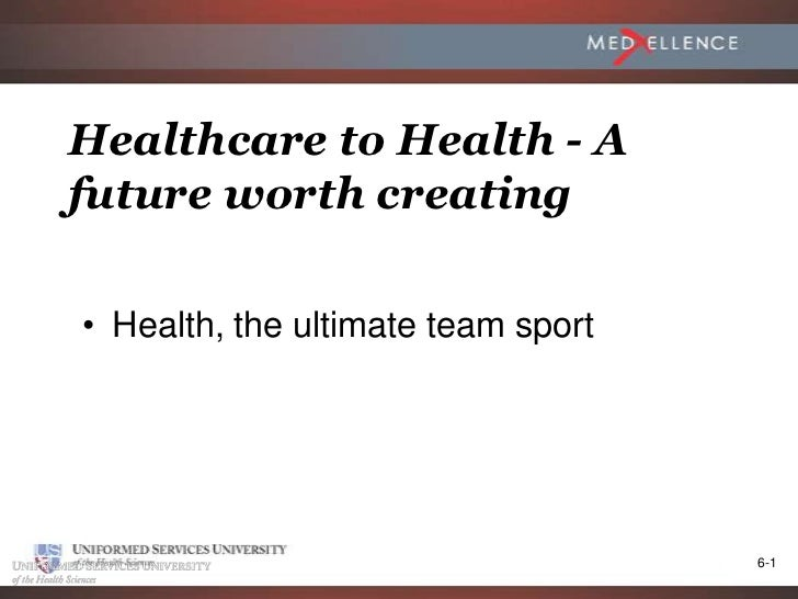 Healthcare to Health - Afuture worth creating• Health, the ultimate team sport                                    6-1