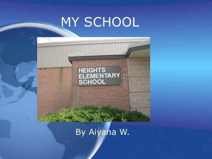 MY SCHOOL By Aiyana W.