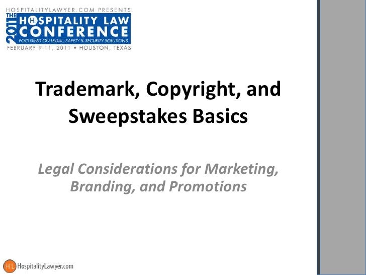 Trademark, Copyright, and   Sweepstakes BasicsLegal Considerations for Marketing,    Branding, and Promotions