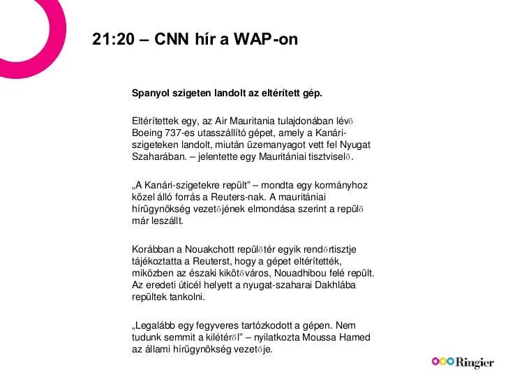 21:20 – CNN hír a WAP-on Spanyol szigeten landolt az eltérített gép. Eltérítettek egy, az Air Mauritania tulajdonában lévő...