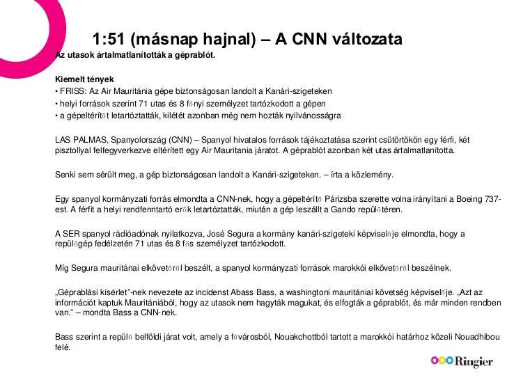 1:51 (másnap hajnal) – A CNN változata Az utasok ártalmatlanították a géprablót.  Kiemelt tények •  FRISS: Az Air Mauritán...
