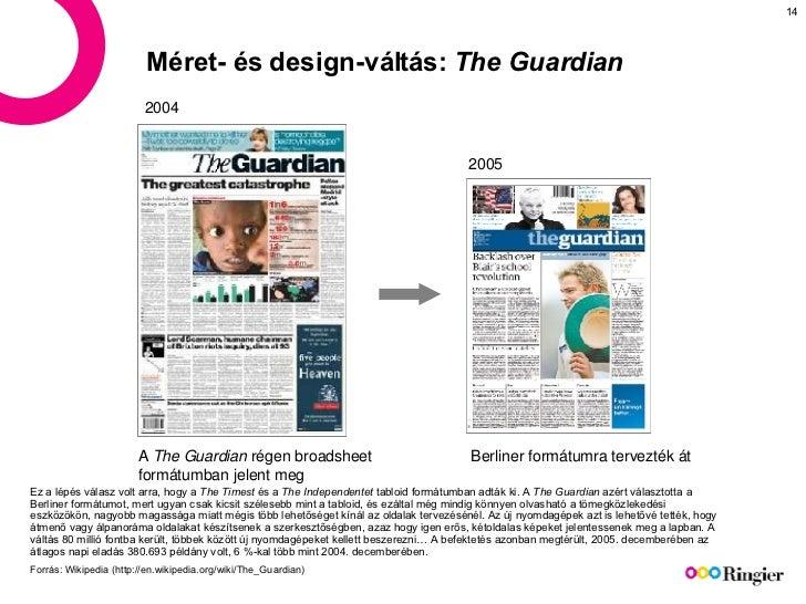 Méret- és design-váltás:  The Guardian 2004 Berliner formátumra tervezték át A  The Guardian  régen broadsheet formátumban...