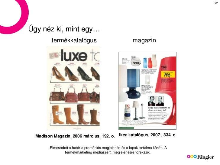 Madison Magazin, 2006 március, 192. o. Ikea katalógus, 2007., 334. o. Elmosódott a határ a promóciós megjelenés és a lapok...