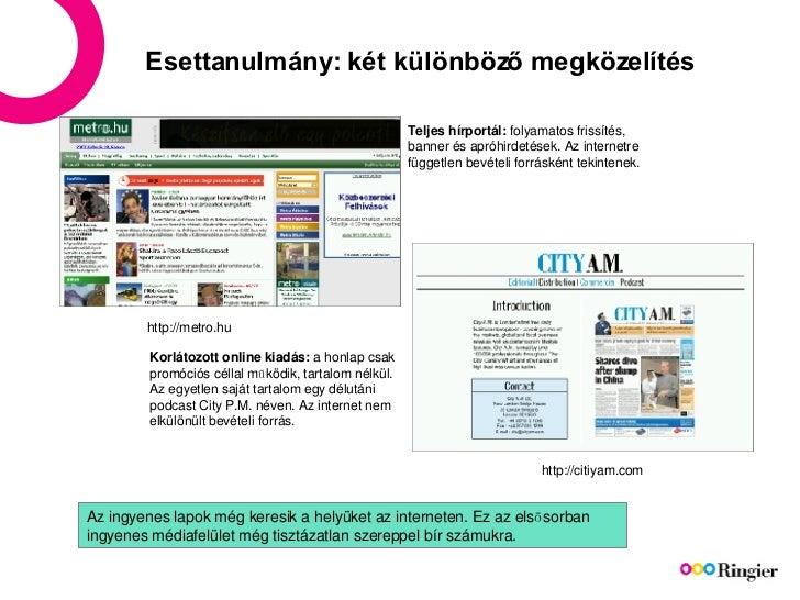 Esettanulmány: két különböző megközelítés http://metro.hu Teljes hírportál:  folyamatos frissítés, banner és apróhirdetése...