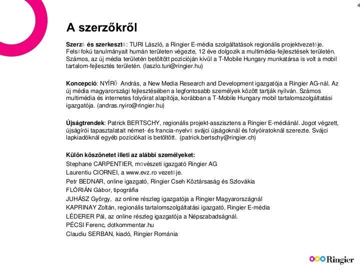 A szerzőkről Szerző és szerkesztő : TURI László, a Ringier E-média szolgáltatások regionális projektvezetője. Felsőfokú ta...