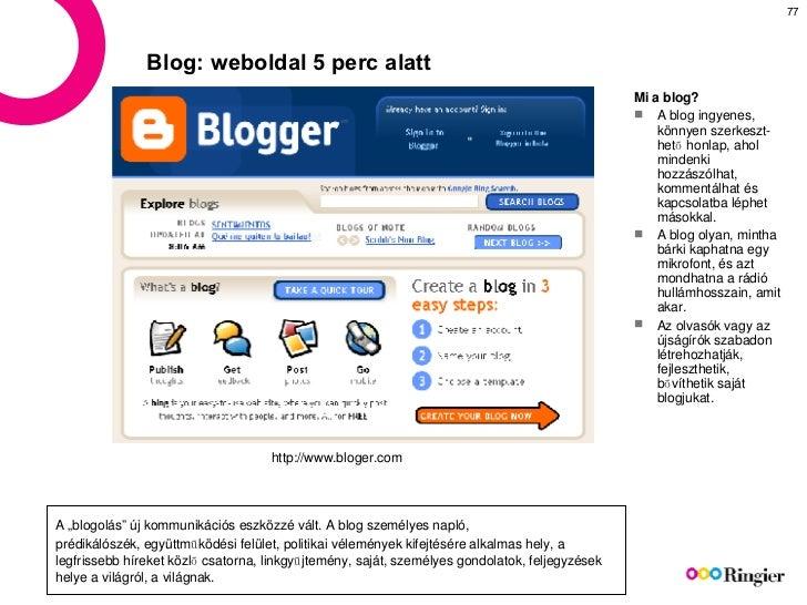 Blog: weboldal 5 perc alatt <ul><li>Mi a blog? </li></ul><ul><li>A blog ingyenes, könnyen szerkeszt-hető honlap, ahol mind...