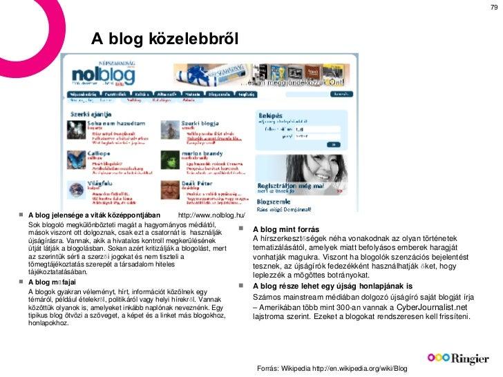A blog közelebbről <ul><li>A blog jelensége a viták középpontjában </li></ul><ul><li>Sok blogoló megkülönbözteti magát a h...
