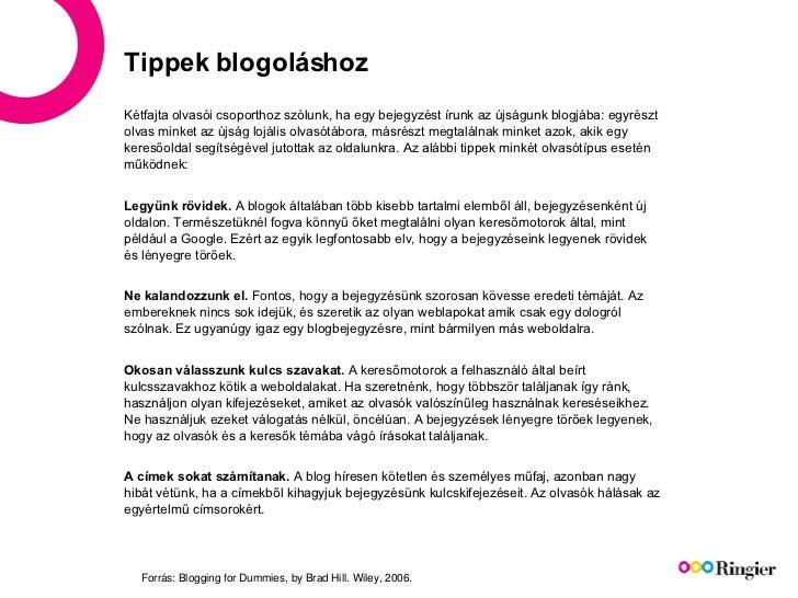 Tippek blogoláshoz <ul><li>Kétfajta olvasói csoporthoz szólunk, ha egy bejegyzést írunk az újságunk blogjába: egyrészt olv...
