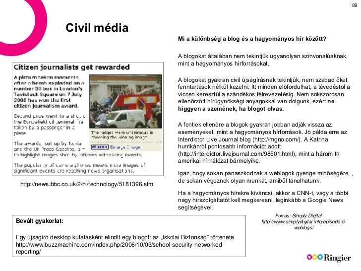 Civil média Mi a különbség a blog és a hagyományos hír között?  A blogokat általában nem tekintjük ugyanolyan színvonalúak...