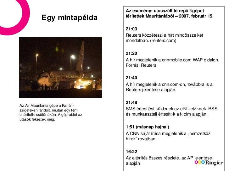 Egy mintapélda Az esemény: utasszállító repülőgépet térítettek Mauritániából – 2007. február 15. 21:03 Reuters közzéteszi ...