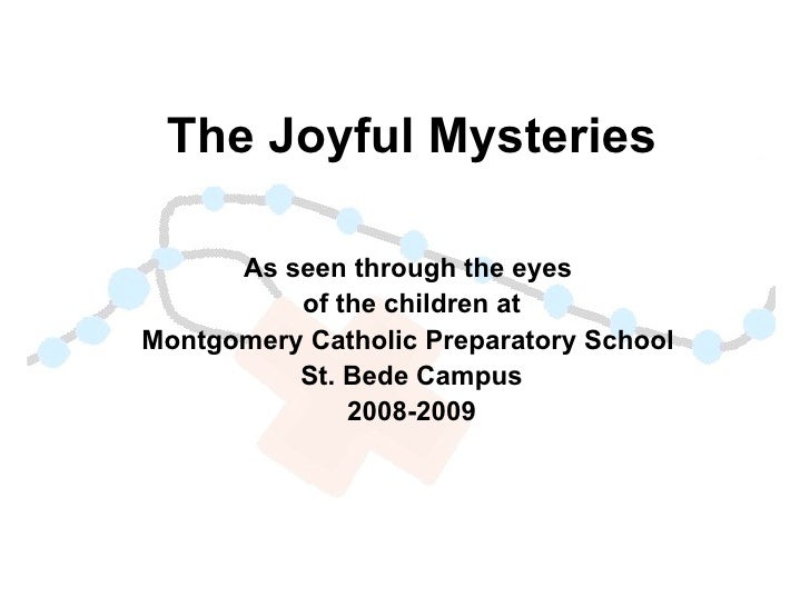 The Joyful Mysteries As seen through the eyes  of the children at Montgomery Catholic Preparatory School  St. Bede Campus ...