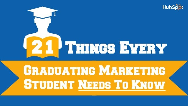 Graduating Marketing Student Needs To Know 2 1 Things Every