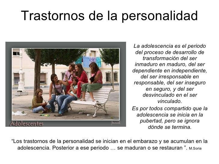 Trastornos de la personalidad La adolescencia es el periodo del proceso de desarrollo de transformación del ser inmaduro e...