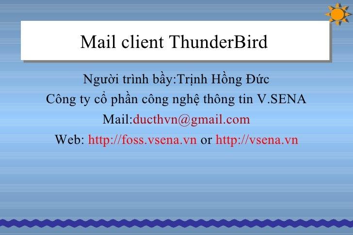 Mail client ThunderBird   <ul><li>Người trình bầy:Trịnh Hồng Đức </li></ul><ul><li>Công ty cổ phần công nghệ thông tin V.S...