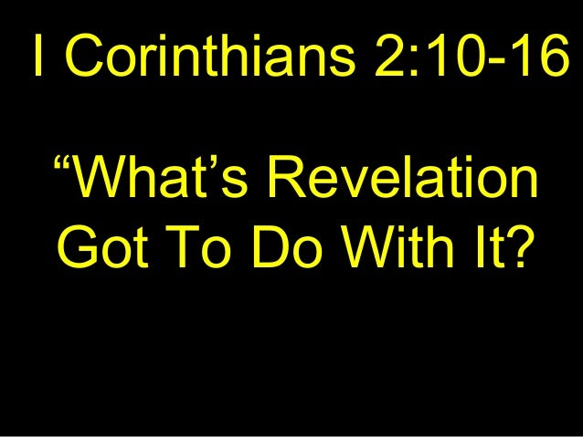 """I Corinthians 2:10-16 """"What's Revelation Got To Do With It?"""