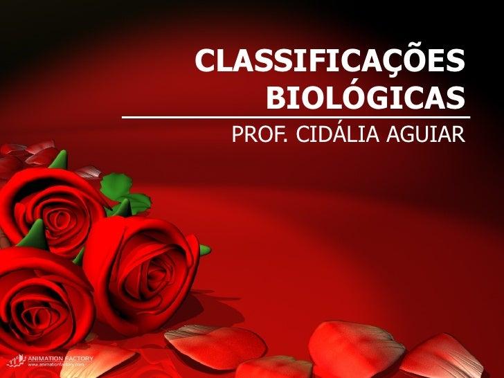 CLASSIFICAÇÕES BIOLÓGICAS PROF. CIDÁLIA AGUIAR