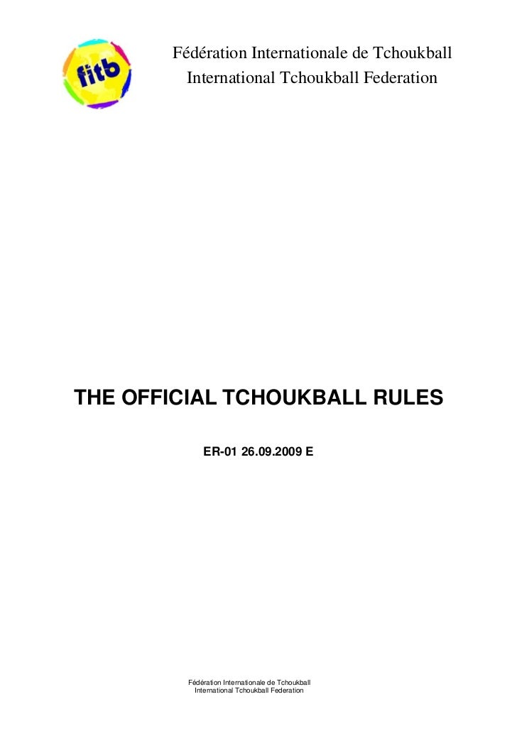 Fédération Internationale de Tchoukball         International Tchoukball FederationTHE OFFICIAL TCHOUKBALL RULES          ...
