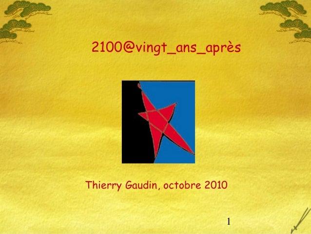 1 Thierry Gaudin, octobre 2010 2100@vingt_ans_après
