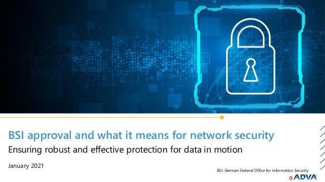 BSI approval and what it means for network security January 2021 Ensuring robust and effective protection for data in moti...