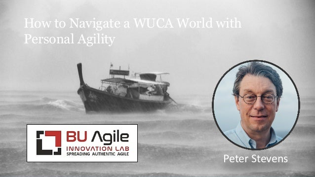 How to Navigate a WUCA World with Personal Agility Peter Stevens