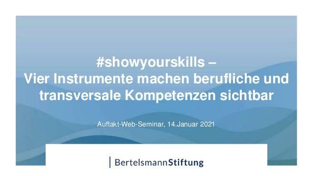 #showyourskills – Vier Instrumente machen berufliche und transversale Kompetenzen sichtbar Auftakt-Web-Seminar, 14.Januar ...