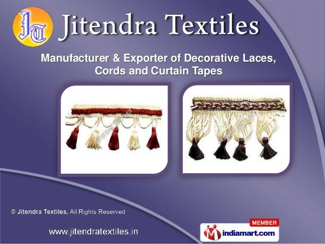 Manufacturer & Exporter of Decorative Laces,         Cords and Curtain Tapes