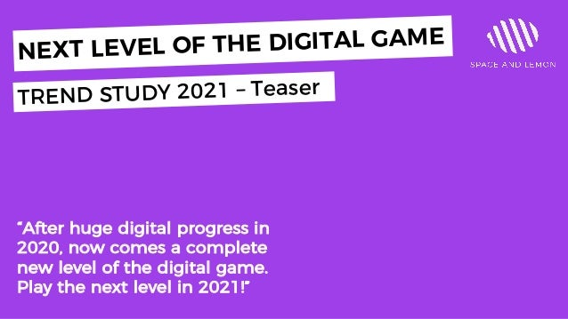 """After huge digital progress in 2020, now comes a complete new level of the digital game. Play the next level in 2021!"" NE..."