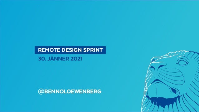 REMOTE DESIGN SPRINT 30. JÄNNER 2021 @BENNOLOEWENBERG