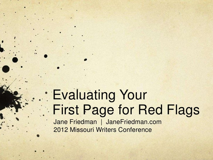 Evaluating YourFirst Page for Red FlagsJane Friedman | JaneFriedman.com2012 Missouri Writers Conference