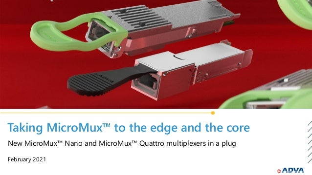 Taking MicroMux to the edge and the core February 2021 New MicroMux™ Nano and MicroMux™ Quattro multiplexers in a plug