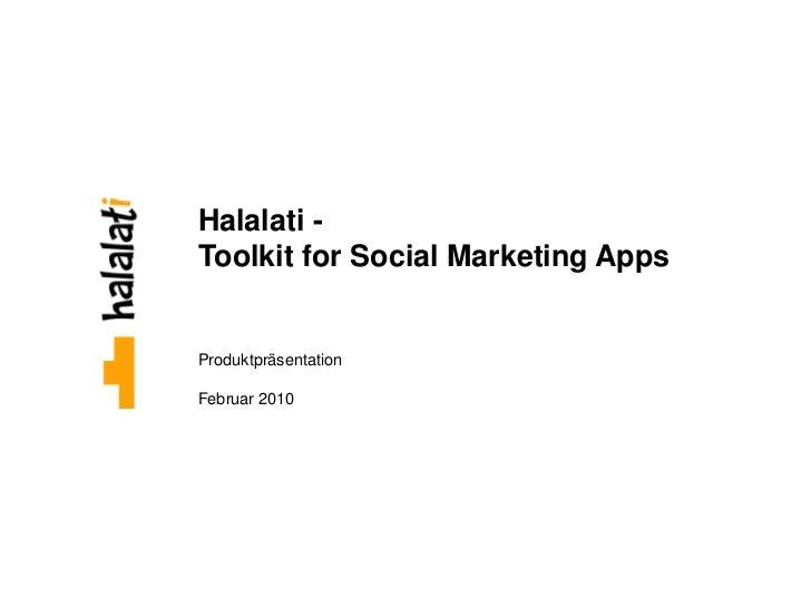 Halalati -Toolkit for Social Marketing AppsProduktpräsentationFebruar 2010