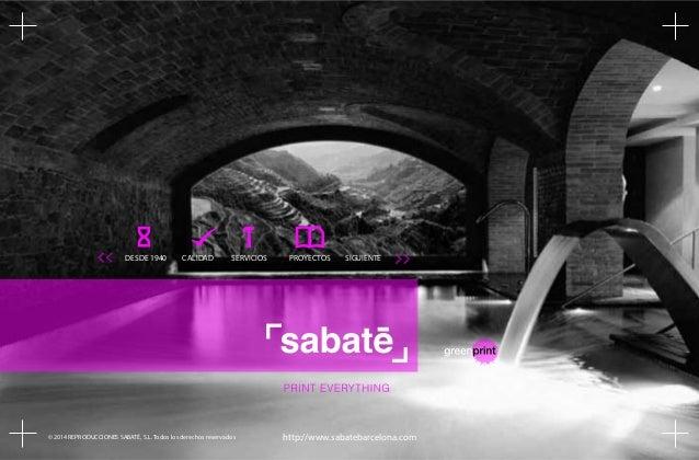 DESDE 1940  CALIDAD  SERVICIOS  PROYECTOS  SIGUIENTE  http://www.sabatebarcelona.com  © 2014 REPRODUCCIONES SABATÉ, S.L. T...