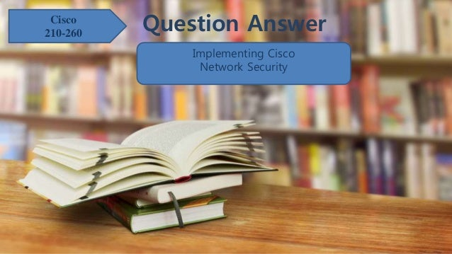 Question AnswerCisco 210-260 Implementing Cisco Network Security