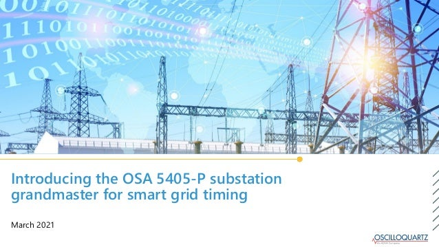 Introducing the OSA 5405-P substation grandmaster for smart grid timing March 2021