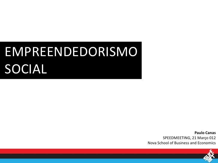EMPREENDEDORISMOSOCIAL                                             Paulo Canas                           SPEEDMEETING, 21 ...